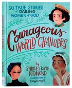 Courageous World Changers: 50 True Stories of Daring Women of God Hardback
