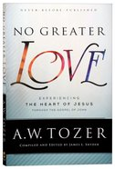 No Greater Love: Experiencing the Love of Jesus Through the Gospel of John (New Tozer Collection Series) Paperback