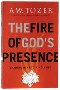 Fire of God's Presence, The: Drawing Near to a Holy God (New Tozer Collection Series) Paperback