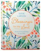 Blessings For the Soul: Words of Grace and Peace For Your Heart Hardback