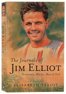The Journals of Jim Elliot: Missionary, Martyr, Man of God Paperback