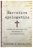 Narrative Apologetics: Sharing the Relevance, Joy, and Wonder of the Christian Faith Paperback