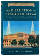 The Disruption of Evangelicalism (#04 in History Of Evangelicalism Series) Paperback