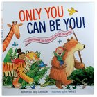 Only You Can Be You: What Makes You Different Makes You Great Hardback
