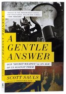 A Gentle Answer: Our 'Secret Weapon' in An Age of Us Against Them Paperback