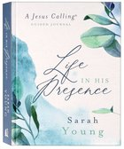 Life in His Presence: A Jesus Calling Guided Journal Hardback