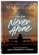 You Are Never Alone: Trust in the Miracle of God's Presence and Power Paperback