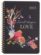 2021 12-Month Daily Diary/Planner: Do All Things in Love Spiral