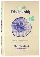 Family Discipleship: Leading Your Home Through Time, Moments, and Milestones Hardback