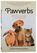 Pawverbs: 100 Inspirations to Delight An Animal Lover's Heart Paperback