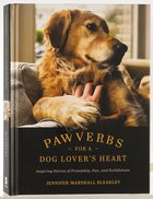 Pawverbs For a Dog Lover's Heart: Inspiring Stories of Friendship, Fun, and Faithfulness Hardback