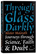 Through a Glass Darkly: Journeys Through Science, Faith and Doubt Hardback