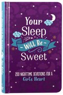 Your Sleep Will Be Sweet: 200 Nighttime Devotions For a Girl's Heart (Girls) Hardback