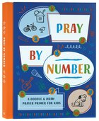 Pray By Number: A Doodle & Draw Prayer Primer For Kids Paperback