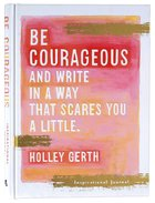 Journal: Be Courageous and Try to Write in a Way That Scares You a Little Hardback