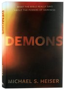 Demons: What the Bible Really Says About the Powers of Darkness Hardback