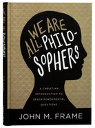 We Are All Philosophers: A Christian Introduction to Seven Fundamental Questions Hardback