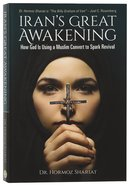 Iran's Great Awakening: How God is Using a Muslim Convert to Spark Revival Paperback