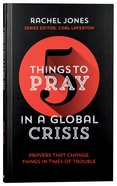 Five Things to Pray in a Global Crisis: Prayers That Change Things in Times of Trouble Paperback