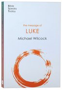 Message of Luke, The: Saviour of the World (2020) (Bible Speaks Today Series) Paperback