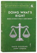 Doing What's Right: Whose System of Ethics is Good Enough? (#04 in The Quest For Reality And Significance Series) Paperback