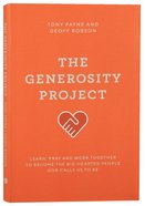 The Generosity Project: Learn, Pray and Work Together to Become the Big-Hearted People God Calls Us to Be Flexi Back
