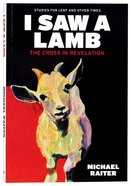 2021 Lenten Study: I Saw a Lamb - the Cross in Revelation Paperback