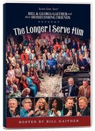 The Longer I Serve Him DVD