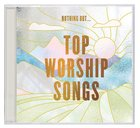 Nothing But... Top Worship Songs CD