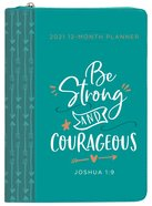 2021 12-Month Weekly Diary/Planner: Be Strong and Courageous (Faux Ziparound) Imitation Leather