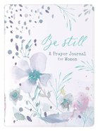 Prayer Journal For Women: Be Still, Floral Imitation Leather