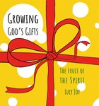 Growing God's Gifts: The Fruit of the Spirit Hardback