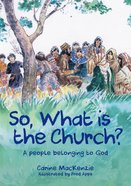 So, What is the Church?: God's People Who Belong to Him Paperback
