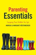 Parenting Essentials: Equipping Your Children For Life Paperback