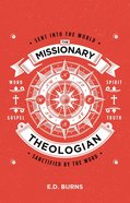 The Missionary-Theologian: Sent Into the World, Sanctified By the Word Paperback