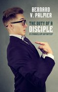 The Duty of a Disciple: Is Evangelism Outdated? Paperback