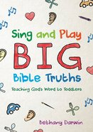 Sing and Play Big Bible Truths Paperback