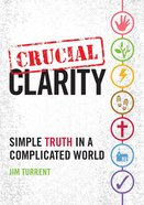 Crucial Clarity: Simple Truth in a Complicated World Paperback