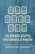10 Dead Guys You Should Know: Standing on the Shoulders of Giants Paperback