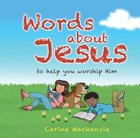 Words About Jesus: To Help You Worship Him Hardback