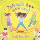 Tell God All About It: Kids' Difficult Emotions Hardback