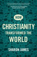 How Christianity Transformed the World Paperback