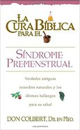 Cura Biblica Para El Sindrome Premenstrual (Bible Cure For Pms and Mood Swings) (Bible Cure Series) Paperback