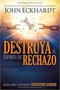 Destruya El Espiritu De Rechazo: Reciba Amor Y Aceptacion Y Encuentre Sanidad Paperback