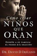 Como Criar Ninos Que Oran (Raising Children Who Pray) Paperback