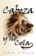 Cabeza Y No Cola (The Head And Not The Tail) Paperback