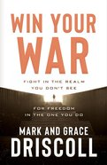 Win Your War: Fight in the Realm You Don't See For Freedom in the One You Do Paperback