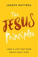 The Jesus Principles: Lead a Life That Even Death Can't Stop Paperback