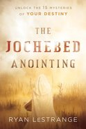 The Jochebed Anointing: Unlock the 15 Mysteries of Your Destiny Paperback