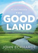 The Good Land: Grow and Flourish in God's Presence Paperback